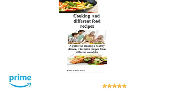 Cooking and different food recipes a guide for making a healthy cooking and different food recipes a guide for making a healthy dinner it includes recipes from different countries babak parvizi 9781511678131 forumfinder Image collections
