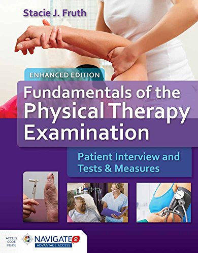 Fundamentals of the Physical Therapy Examination Enhanced Edition: Patient Interview and Tests and Measures