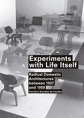 Experiments with Life Itself Radical Domestic Architectures Between 1937 and 1959 [de Canales, Francisco Gonzalez] (Tapa Blanda)