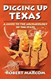 img - for Digging Up Texas: A Guide to the Archaeology of the State book / textbook / text book