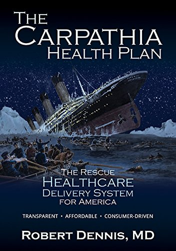 E.b.o.o.k The Carpathia Health Plan: The Rescue Healthcare Delivery System For America<br />T.X.T