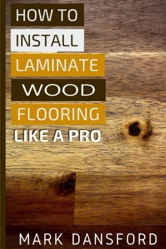 How to Install Laminate Wood Flooring: Like A Pro