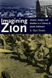 img - for Imagining Zion: Dreams, Designs, and Realities in a Century of Jewish Settlement book / textbook / text book