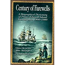 Century of Farewells: A Biographical Dictionary of Prince Edward Island Immigrants, 1800-1900