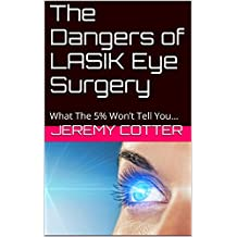 The Dangers of LASIK Eye Surgery: What The 5% Won't Tell You...