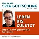 Leben bis zuletzt: Was wir für ein gutes Sterben tun können Hörbuch von Sven Gottschling, Lars Amend Gesprochen von: Jürgen Fritsche