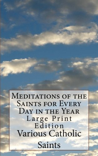 Meditations of the Saints for Every Day in the Year: Large Print Edition