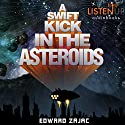 A Swift Kick in the Asteroids Audiobook by Edward Zajac Narrated by Nicholas Tecosky