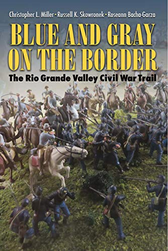 Blue and Gray on the Border: The Rio Grande Valley Civil War Trail