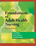 Foundations of Adult Health Nursing, White, Lois and Duncan, Gena, 1428317856