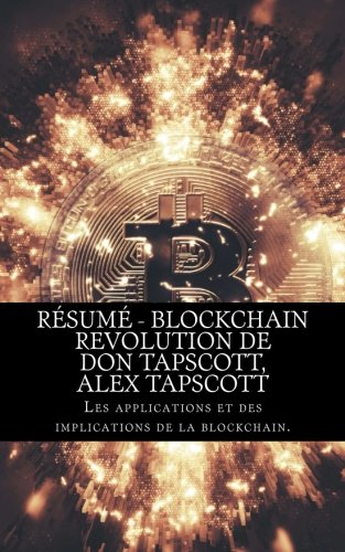 Résumé - Blockchain Revolution de Don Tapscott, Alex Tapscott: Les Applications Et Les Implications de la Blockchain.