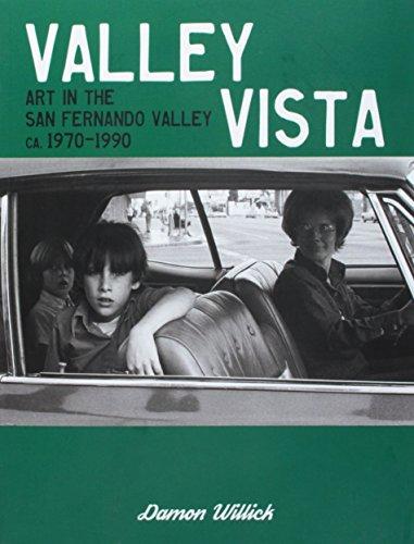 Valley Vista: Art in the San Fernando Valley, CA, 1970-1990 by Damon Willick