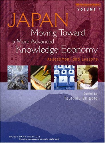 Japan, Moving Toward A More Advanced Knowledge Economy: Assessment and Lessons (WBI Development Studies)