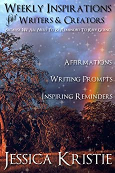 Weekly Inspirations for Writers & Creators by [Kristie, Jessica]