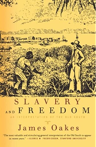 Slavery And Freedom: An Interpretation Of The Old South: Oakes, James:  9780393317664: Amazon.com: Books