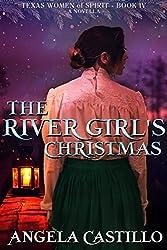 The River Girl's Christmas (Texas Women of Spirit Book 4)