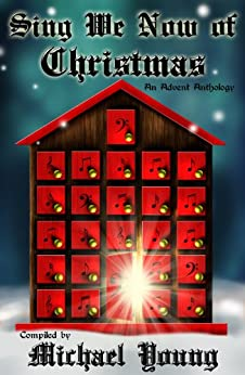 Sing We Now of Christmas: An Advent Anthology by [Young, Michael, Jefferies, C. Michelle, Ricks, Brian C., Olsen, Janet, Osgood, Teresa G., Dayley, Susan , McCollum, Jordan, Jepson, Theric, Russell, Peg, Larsen, Ryan ]