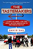 img - for The Tastemakers: A Celebrity Rice Farmer, a Food Truck Lobbyist, and Other Innovators Putting Food Trends on Your Plate by David Sax (2015-05-26) book / textbook / text book
