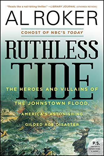 - Ruthless Tide: The Heroes and Villains of the Johnstown Flood, America's Astonishing Gilded Age Disaster