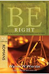 Be Right (Romans): How to Be Right with God, Yourself, and Others (The BE Series Commentary) Kindle Edition