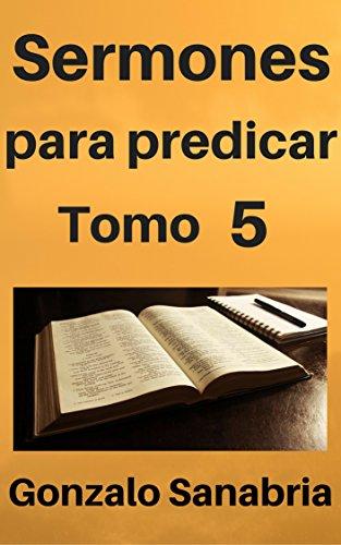 Sermones para predicar, Tomo 5: Temas y predicas cristianas escritas  (Spanish Edition)