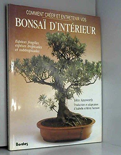 Comment creer et entretenir vos bonsai d\'interieur: 9782040129934 ...