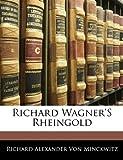 Richard Wagner's Rheingold, Richard Alexander Von Minckwitz, 1141622610