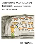 Discovering Mathematical Thought: Growing the Math Side of the Brain, Hal Torrance, 1463623755