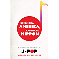 Sayonara Amerika, Sayonara Nippon: A Geopolitical Prehistory of J-Pop (Asia Perspectives: History, Society, and Culture) book cover