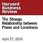 The Strange Relationship between Power and Loneliness   Adam Waytz
