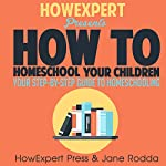 How to Homeschool: Your Step-by-Step Guide to Homeschooling | HowExpert Press,Jane Rodda