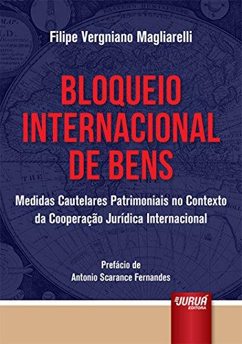 Bloqueio Internacional de Bens. Medidas Cautelares Patrimoniais no Contexto da Cooperação Jurídica Internacional