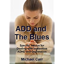ADD and the Blues: Specific Advice for Dealing with Inattentive ADHD and Depression