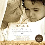 Mama Maggie: The Untold Story of One Woman's Mission to Love the Forgotten Children of Egypt's Garbage Slums | Marty Makary,Ellen Vaughn