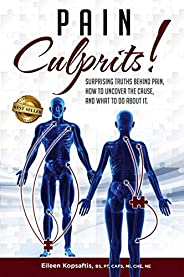Pain Culprits!: Surprising Truths Behind Pain, How to Uncover the Cause, and What to Do about It (English Edit