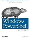 img - for Windows PowerShell for Developers: Enhance Your Productivity and Enable Rapid Application Development book / textbook / text book