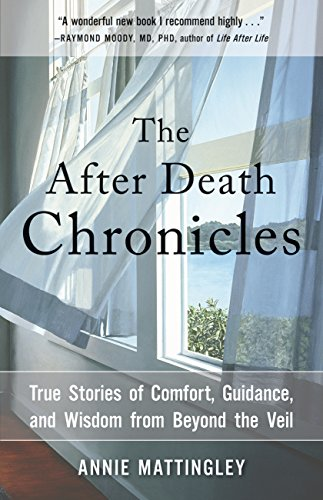 The after death chronicles true stories of comfort guidance and the after death chronicles true stories of comfort guidance and wisdom from beyond fandeluxe Images