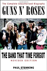 Guns N' Roses: The Band That Time Forgot - the Complete Unauthorised Biography