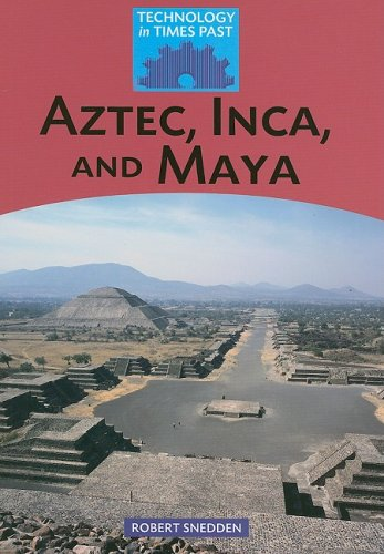 Aztec, Inca, and Maya (Technology in Times Past)