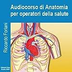 Audiocorso di anatomia per operatori della salute | Riccardo Forlani