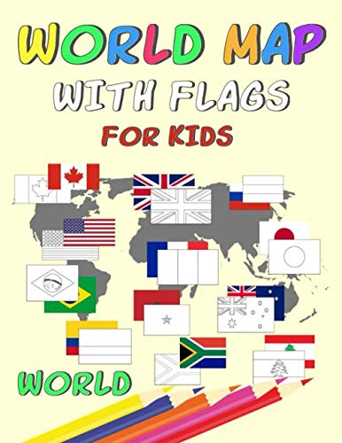 World Map With Flags for Kids: Geography Coloring Book for Kids Color in Countries Capitals World Map With Flags Regions and Continents Color Guides Gift For Kids and Adults