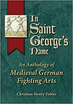 Book In Saint George's Name: An Anthology of Medieval German Fighting Arts