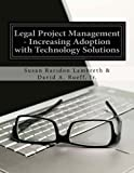 img - for Legal Project Management - Increasing Adoption with Technology Solutions book / textbook / text book