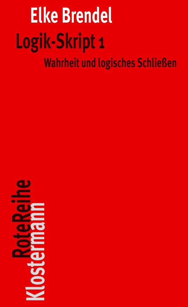 Logik-Skript 1: Wahrheit und logisches Schließen (Klostermann RoteReihe)
