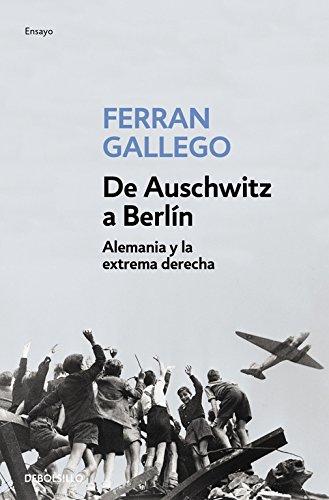 De Auschwitz a Berlín: Alemania y la extrema derecha Ensayo | Historia: Amazon.es: Gallego, Ferran: Libros