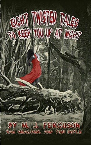 Book: Eight Twisted Tales To Keep You Up At Night by M. J. Ferguson, Rae Meagher & Tobi Doyle