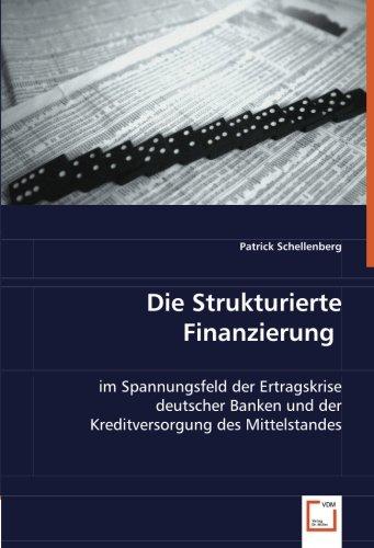 Die Strukturierte Finanzierung: im Spannungsfeld der Ertragskrise deutscher Banken und der Kreditversorgung des Mittelstandes