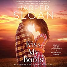 Kiss My Boots: The Coming Home Series, Book 2 Audiobook by Harper Sloan Narrated by Elizabeth Louise, Jason Carpenter