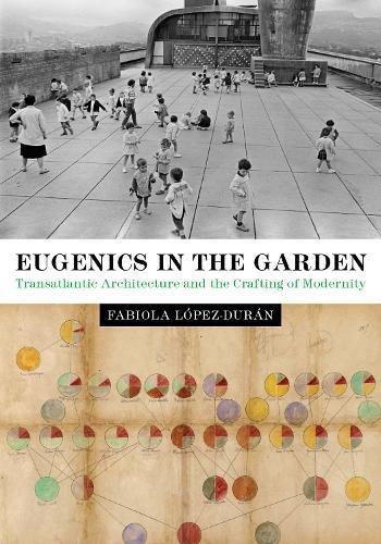 Eugenics in the Garden: Transatlantic Architecture and the Crafting of Modernity (Lateral Exchanges: Architecture, Urban Development, and Transnational Practices)