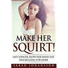 Make Her Squirt!: Once Inside She  Won't Want You Out